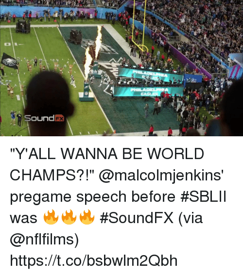 "Memes, World, and 🤖: Sound  FX ""Y'ALL WANNA BE WORLD CHAMPS?!""  @malcolmjenkins' pregame speech before #SBLII was 🔥🔥🔥 #SoundFX (via @nflfilms) https://t.co/bsbwlm2Qbh"