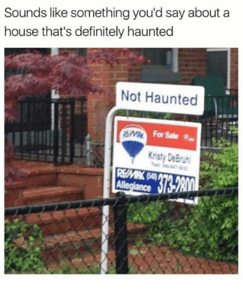 Definitely, House, and Humans of Tumblr: Sounds like something you'd say about a  house that's definitely haunted  Not Haunted  Kristy DeBruh