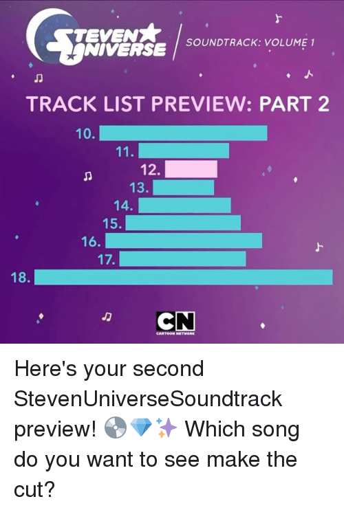 Cartoon Network, Memes, and Cartoon: SOUNDTRACK: VOLUME 1  NIVERSE  TRACK LIST PREVIEW: PART 2  10.  11  12.  13  14.  15  16.  18  CN  CARTOON NETWORK Here's your second StevenUniverseSoundtrack preview! 💿💎✨ Which song do you want to see make the cut?
