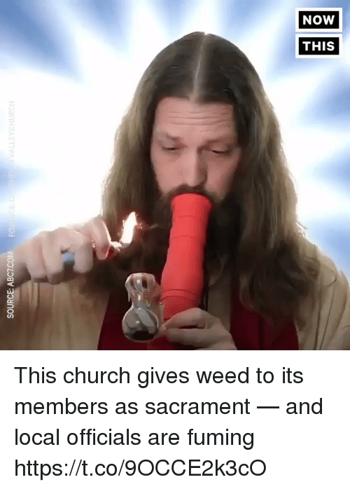 Church, Funny, and Weed: SOURCE: ABCTCOM FO  EYCHURCH This church gives weed to its members as sacrament — and local officials are fuming https://t.co/9OCCE2k3cO