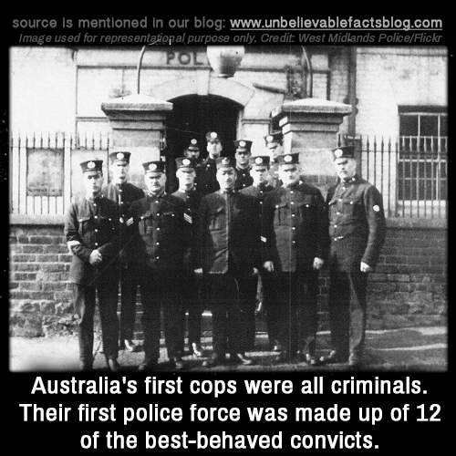 Memes, Police, and Best: source is mentioned in our blog: www.unbelilevablefactsblog.co  Image used for representational purpose only, Credit: West Midlands Police/Flickr  Australia's first cops were all criminals.  Their first police force was made up of 12  of the best-behaved convicts.