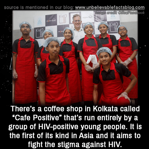 """Memes, Run, and Blog: source is mentioned in our blog: www.unbellevablefactsblog.com  ook  There's a coffee shop in Kolkata called  """"Cafe Positive"""" that's run entirely by a  group of HIV-positive young people. It is  the first of its kind in Asia and it aims to  fight the stigma against HIV."""