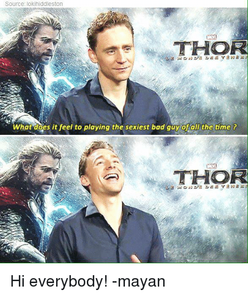 Memes, What Does, and Mayan: Source: lokihiddleston  THO  What does it feel to playing the sexiest bad guy of all the time?  THO Hi everybody!  -mayan