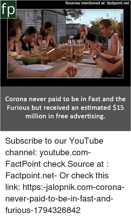 Memes, youtube.com, and Fast and Furious: Sources mentioned at: factpoint.net  fp  Corona never paid to be in Fast and the  Furious but received an estimated $15  million in free advertising. Subscribe to our YouTube channel: youtube.com-FactPoint check Source at : Factpoint.net- Or check this link: https:-jalopnik.com-corona-never-paid-to-be-in-fast-and-furious-1794326842