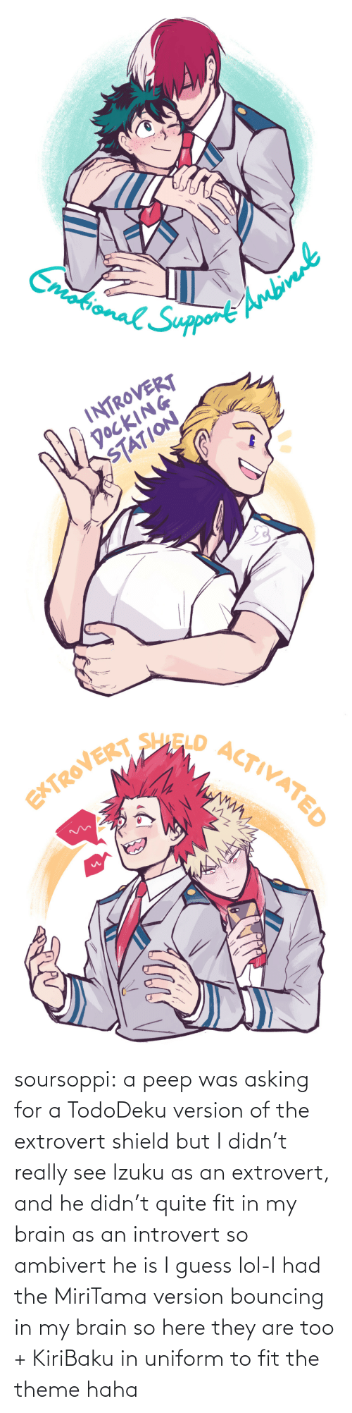 my brain: soursoppi:  a peep was asking for a TodoDeku version of the extrovert shield but I didn't really see Izuku as an extrovert, and he didn't quite fit in my brain as an introvert so ambivert he is I guess lol-I had the MiriTama version bouncing in my brain so here they are too + KiriBaku in uniform to fit the theme haha