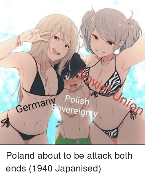 Poland, Soviet, and Polish: Soviet Un  Polish  vereig  n y  Germanv Poland about to be attack both ends (1940 Japanised)