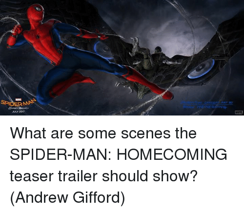 Memes, Spider, and Spiders: SP CERN  NERC,IN  ULY 2017 What are some scenes the SPIDER-MAN: HOMECOMING teaser trailer should show?  (Andrew Gifford)