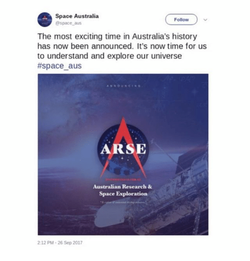 Ironic, Australia, and History: Space Australia  @space aus  Follow  The most exciting time in Australia's history  has now been announced. It's now time for us  to understand and explore our universe  #space-aus  ARSE  Australian Research &  Space Exploration  2:12 PM-26 Sep 2017