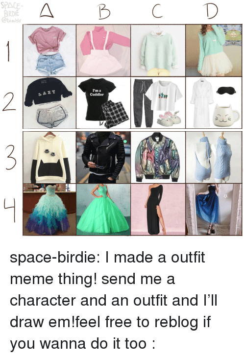 Cute, Meme, and Target: SPACE  BIRDIE  Ctumbl  A B CD  CUTE  I'm a  Cuddler  2  L A Z Y  stor space-birdie:  I made a outfit meme thing! send me a character and an outfit and I'll draw em!feel free to reblog if you wanna do it too :