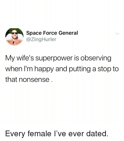 Memes, Happy, and Space: Space Force General  @ZingHurler  My wife's superpower is observing  when I'm happy and putting a stop to  that nonsense Every female I've ever dated.