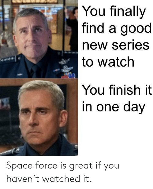 Space: Space force is great if you haven't watched it.