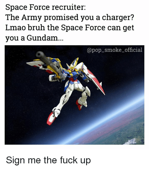 Bruh, Lmao, and Memes: Space Force recruiter:  The Army promised you a charger?  Lmao bruh the Space Force can get  you a Gundam...  @pop smoke_official Sign me the fuck up