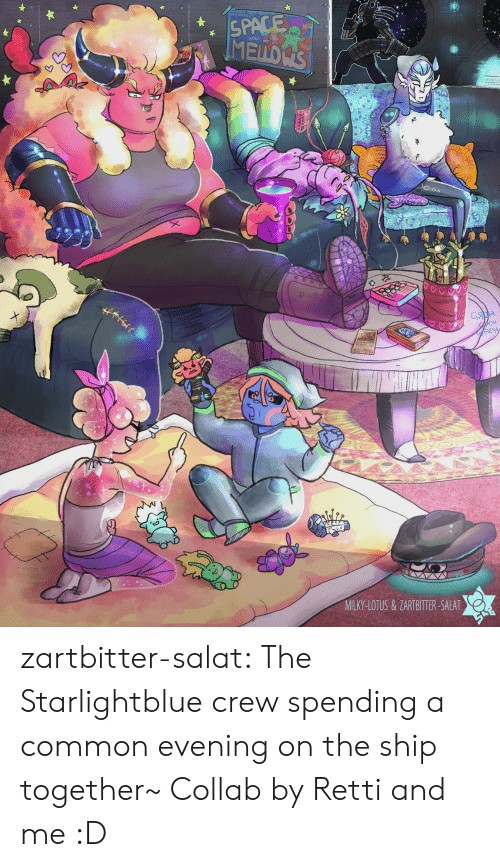 Tumblr, Wow, and Blog: SPACE  MELLD'S  NEW  WOw  clou  FO  MILKY-LOTUS &ZARTBITTER-SALAT zartbitter-salat:  The Starlightblue crew spending a common evening on the ship together~ Collab by Retti and me :D