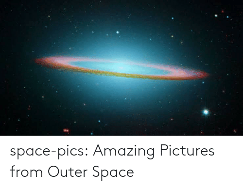 Tumblr, Blog, and Pictures: space-pics:  Amazing Pictures from Outer Space