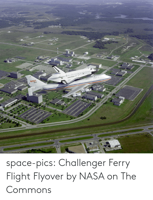 Flight: space-pics:  Challenger Ferry Flight Flyover by NASA on The Commons