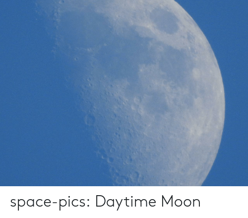 Tumblr, Blog, and Http: space-pics:  Daytime Moon