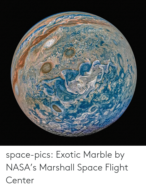 Flight: space-pics:  Exotic Marble by NASA's Marshall Space Flight Center