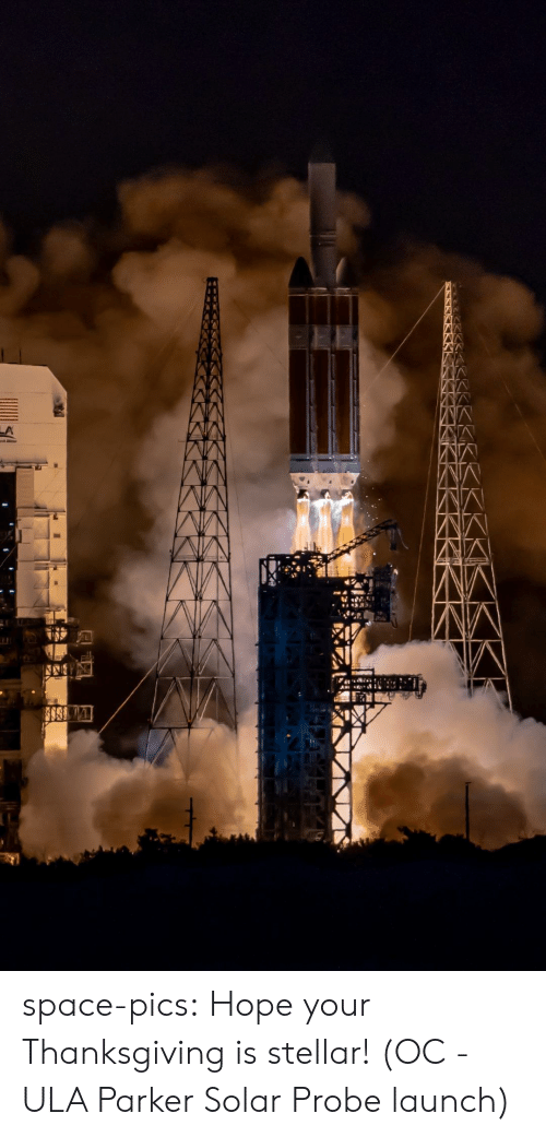 Thanksgiving, Tumblr, and Blog: space-pics:  Hope your Thanksgiving is stellar! (OC - ULA Parker Solar Probe launch)