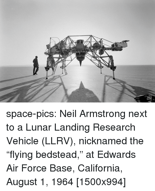 "Tumblr, Neil Armstrong, and Air Force: space-pics:  Neil Armstrong next to a Lunar Landing Research Vehicle (LLRV), nicknamed the ""flying bedstead,"" at Edwards Air Force Base, California, August 1, 1964 [1500x994]"