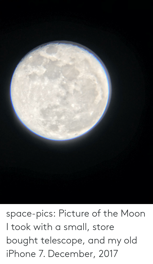 december: space-pics:  Picture of the Moon I took with a small, store bought telescope, and my old iPhone 7. December, 2017