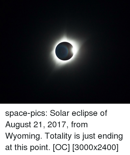Tumblr, Blog, and Eclipse: space-pics:  Solar eclipse of August 21, 2017, from Wyoming. Totality is just ending at this point. [OC] [3000x2400]