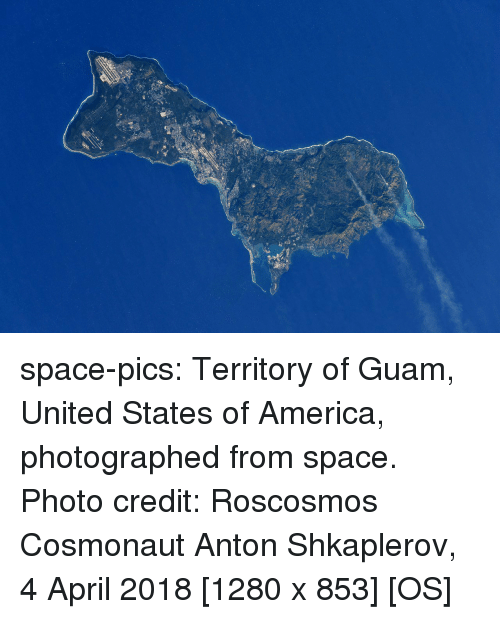 America, Tumblr, and Blog: space-pics:  Territory of Guam, United States of America, photographed from space. Photo credit: Roscosmos Cosmonaut Anton Shkaplerov, 4 April 2018 [1280 x 853] [OS]