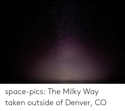 Milky Way: space-pics:  The Milky Way taken outside of Denver, CO