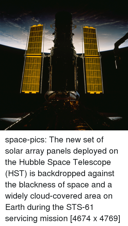 Blackness: space-pics:  The new set of solar array panels deployed on the Hubble Space Telescope (HST) is backdropped against the blackness of space and a widely cloud-covered area on Earth during the STS-61 servicing mission [4674 x 4769]