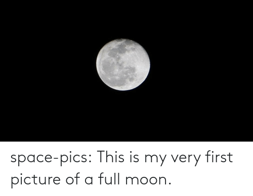 pics: space-pics:  This is my very first picture of a full moon.