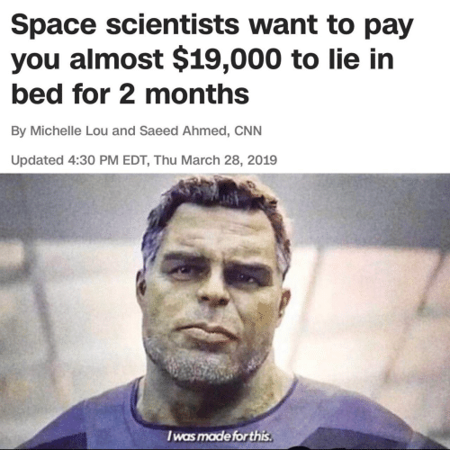 cnn.com, Space, and March: Space scientists want to pay  you almost $19,000 to lie in  bed for 2 months  By Michelle Lou and Saeed Ahmed, CNN  Updated 4:30 PM EDT, Thu March 28, 2019  I was made forthis