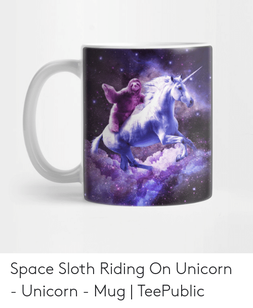 Unicorn Unicorn: Space Sloth Riding On Unicorn - Unicorn - Mug | TeePublic