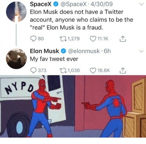"""Twitter, Spacex, and The Real: Spacex @SpaceX 4/30/09  Elon Musk does not have a Twitter  account, anyone who claims to be the  """"real"""" Elon Musk is a fraud.  80 1,279 11.1K .'  Elon Musk @elonmusk 6h  My fav tweet ever  373 ロ1,036 16.BK △  PD"""