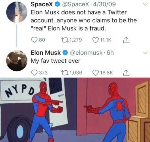 "Twitter, Spacex, and The Real: Spacex @SpaceX 4/30/09  Elon Musk does not have a Twitter  account, anyone who claims to be the  ""real"" Elon Musk is a fraud.  t1,279  80  11.1K  Elon Musk  @elonmusk 6h  My fav tweet ever  t1,036  373  16.8K  NY PD"