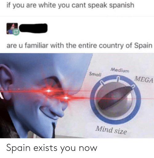 You Now: Spain exists you now
