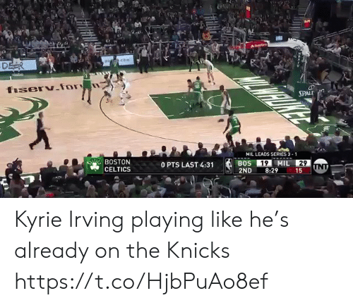 Boston Celtics, New York Knicks, and Kyrie Irving: SPAL  MIL LEADS SERIES 3-1  BOSTON  CELTICS  0 PTS LAST 4:31  2ND 8:29 15 Kyrie Irving playing like he's already on the Knicks https://t.co/HjbPuAo8ef
