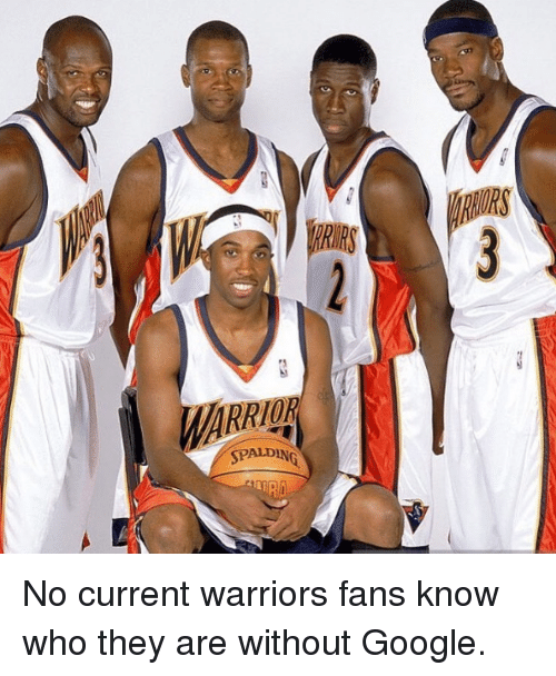 Google, Warriors, and Who: SPALD  SPG  ALDEN No current warriors fans know who they are without Google.