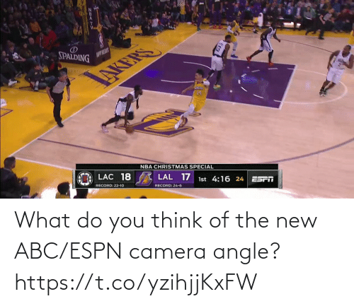 what do: SPALDING  AUPYILAY  NBA CHRISTMAS SPECIAL  LAC 18  LAL 17  1st 4:16 24  ES  RECORD: 22-10  RECORD: 24-6 What do you think of the new ABC/ESPN camera angle?    https://t.co/yzihjjKxFW