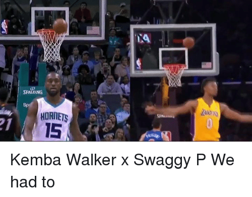 Swaggy: SPALDING  HORNETS  15 Kemba Walker x Swaggy P  We had to