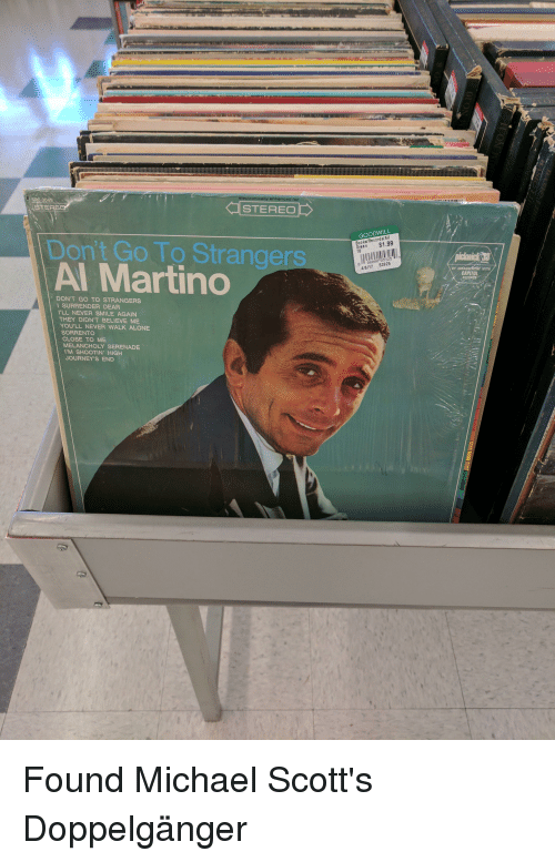 Being Alone, Books, and Doppelganger: SPC-3049  STERE  STEREO  GOODWILL  Books/Records/AV  Green $1.99  Don't Go To Strangers  Al Martino  16  e8ee a5325  4/6/17 53925  BY  CAPITOL  RECOR  DON'T GO TO STRANGERS  SURRENDER DEAR  LL NEVER SMILE AGAIN  THEY DIDN'T BELIEVE ME  YOU'LL NEVER WALK ALONE  SORRENTO  CLOSE TO ME  MELANCHOLY SERENADE  'M SHOOTIN' HIGH  JOURNEY'S END