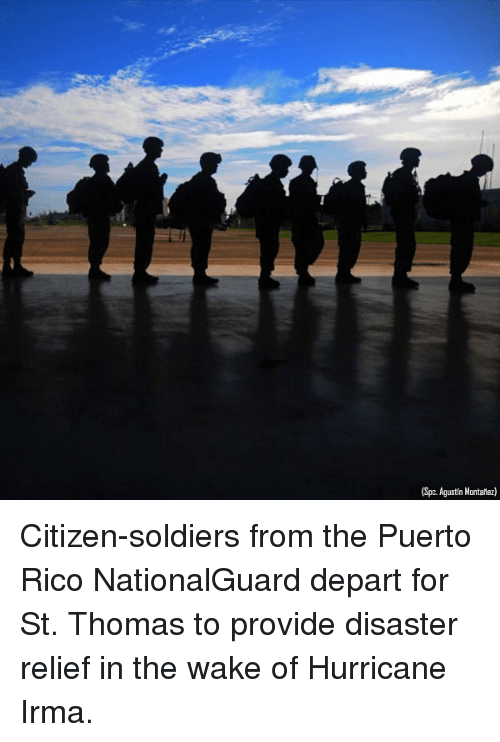 Memes, Soldiers, and Hurricane: (Spc. Agustin Montaftez) Citizen-soldiers from the Puerto Rico NationalGuard depart for St. Thomas to provide disaster relief in the wake of Hurricane Irma.