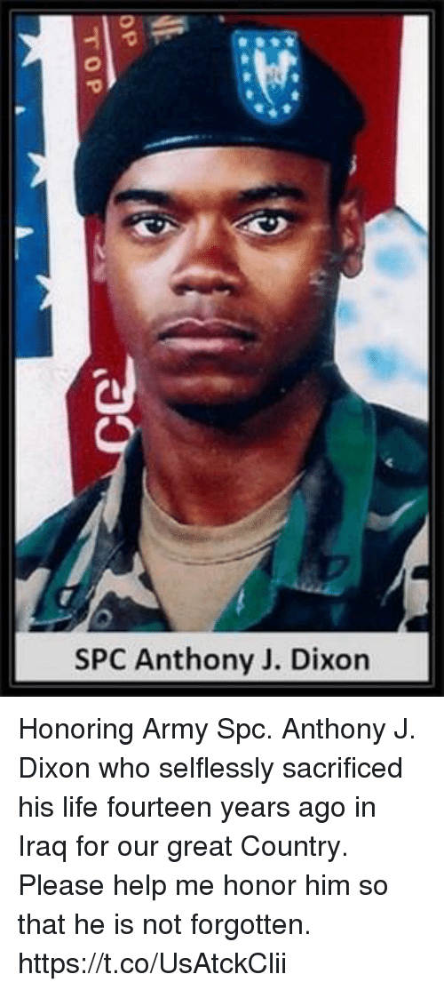 Life, Memes, and Army: SPC Anthony J. Dixor Honoring Army Spc. Anthony J. Dixon who selflessly sacrificed his life fourteen years ago in Iraq for our great Country. Please help me honor him so that he is not forgotten. https://t.co/UsAtckClii