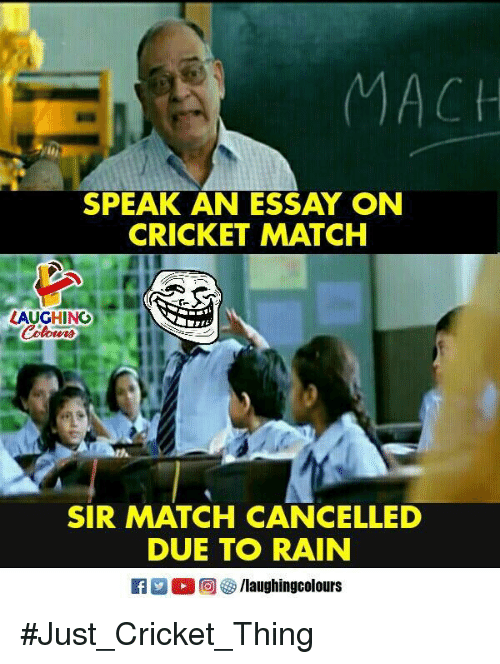 Cricket, Match, and Rain: SPEAK AN ESSAY ON  CRICKET MATCH  LAUGHING  SIR MATCH CANCELLED  DUE TO RAIN #Just_Cricket_Thing