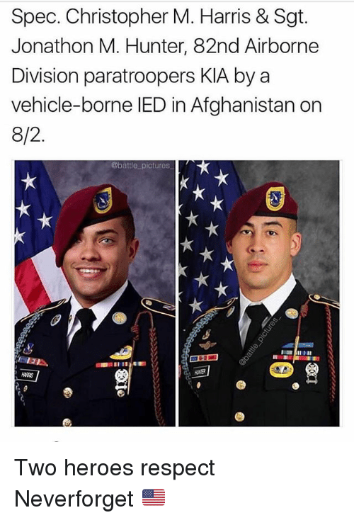 Memes, Respect, and Afghanistan: Spec. Christopher M. Harris & Sgt.  Jonathon M. Hunter, 82nd Airborne  Division paratroopers KIA by a  vehicle-borne IED in Afghanistan on  8/2  @battle pictures Two heroes respect Neverforget 🇺🇸