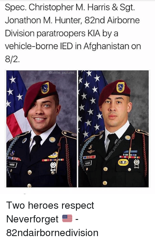 Memes, Respect, and Afghanistan: Spec. Christopher M. Harris & Sgt.  Jonathon M. Hunter, 82nd Airborne  Division paratroopers KIA by a  vehicle-borne IED in Afghanistan on  8/2  @battle_ pictures Two heroes respect Neverforget 🇺🇸 - 82ndairbornedivision