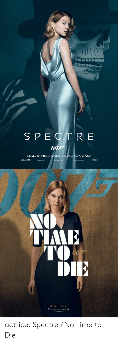 spectre: SPECTR E  007  DAL 5 NOVEMBRE AL CIN  EMA  OMGM  #SPECTRE  007spectre.it  Sery Cempery   NO  TIME  00  DIE  APRIL 2020  MGM actrice:  Spectre / No Time to Die