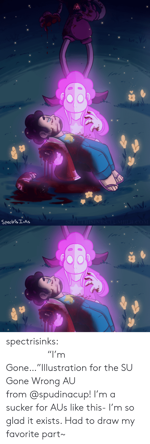 "Tumblr, Blog, and Com: SPECTRISINRS.TUMBLR.COM  Spectris Inks spectrisinks:                                                  ""I'm Gone…""Illustration for the SU Gone Wrong AU from @spudinacup! I'm a sucker for AUs like this- I'm so glad it exists. Had to draw my favorite part~"
