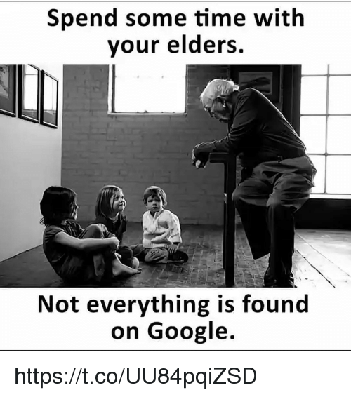 Google, Memes, and Time: Spend some time with  your elders.  Not everything is found  on Google https://t.co/UU84pqiZSD