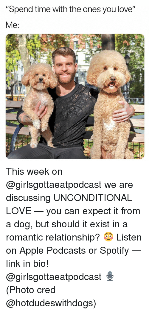 """cred: """"Spend time with the ones you love"""" This week on @girlsgottaeatpodcast we are discussing UNCONDITIONAL LOVE — you can expect it from a dog, but should it exist in a romantic relationship? 😳 Listen on Apple Podcasts or Spotify — link in bio! @girlsgottaeatpodcast 🎙 (Photo cred @hotdudeswithdogs)"""