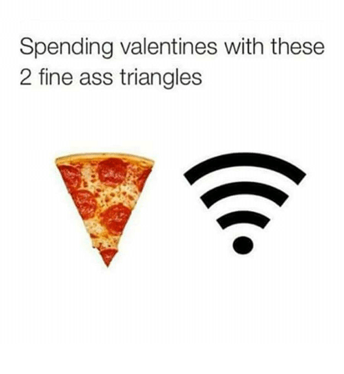 Ass, Relationships, and Fine: Spending valentines with these  2 fine ass triangles