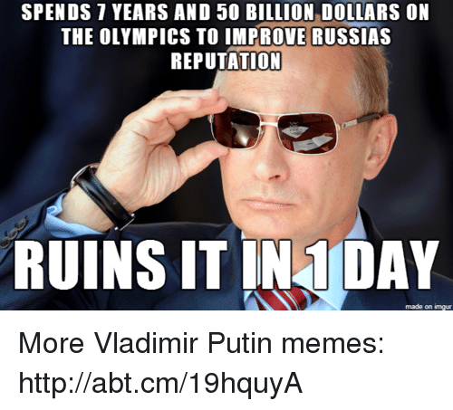 Memes, Vladimir Putin, and Http: SPENDS YEARS AND 50 BILLION DOLLARS ON  THE OLYMPICS TO IMPROVE RUSSIAS  REPUTATION  RUINS IT IN DAY  inngur  made on More Vladimir Putin memes: http://abt.cm/19hquyA
